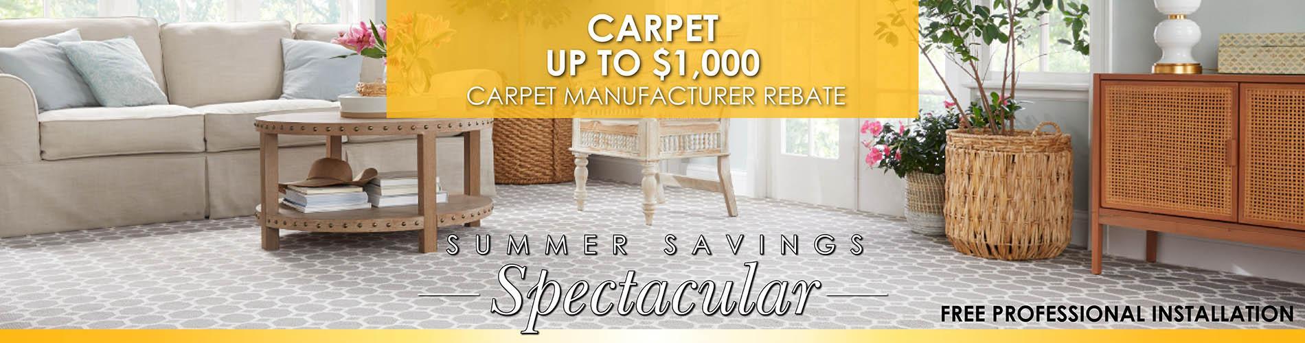 Carpet manufacturer rebate up to $1,000 during our Summer Savings Spectacular